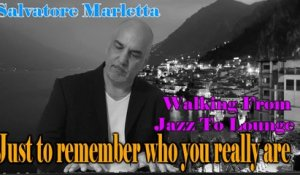Salvatore Marletta - Just to remember who you really are - Walking from Jazz to Lounge
