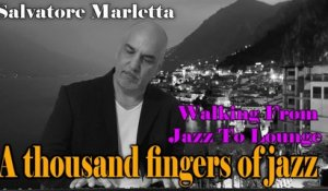 Salvatore Marletta - A thousand fingers of jazz - Walking from Jazz to Lounge
