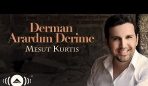 Mesut Kurtis - Derman Arardım Derime | Official Audio