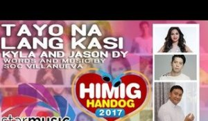 Kyla and Jason Dy - Tayo na Lang Kasi | Himig Handog 2017 (Official Lyric Video)