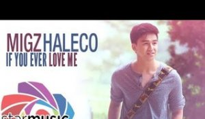 Migz Haleco - If You Ever Love Me (Audio)