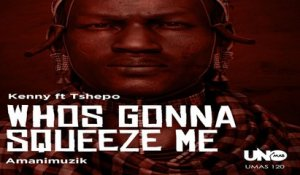 Kenny feat Tshepo - Who Squeeze Me