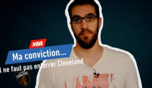 «Il ne faut pas enterrer Cleveland» - Basket - NBA - Ma conviction #4