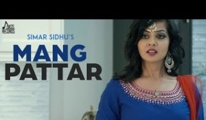 Mang Pattar | ( Full HD)  | Simar Sidhu|  New Punjabi Songs 2016 | Latest Punjabi Songs 2016