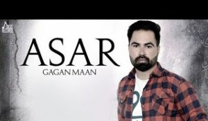 Asar | ( Full HD)  | Gagan Maan| New Punjabi Songs 2017 | Latest Punjabi Songs 2017