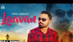 Laavan| ( Full HD)  | Kirpal Sandhu| New Punjabi Songs 2017 | Latest Punjabi Songs 2017