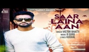 Saar Laina Aan  | (Full HD) | Victor Bhatti | New Punjabi Songs 2018 | Latest Punjabi Songs 2018