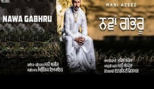 Nava Gabhru | (Full Song) | Mani Ajeez | New Punjabi Songs 2018 | Latest Punjabi Songs 2018
