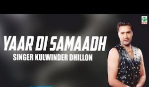 Yaar Di Samaadh | Kulwinder Dhillon | Full Audio Song | Superhit Punjabi Songs | Finetone