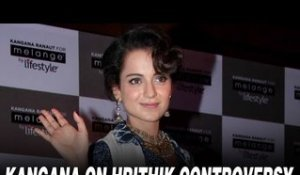 Kangana Ranaut Reacts On Hrithik Roshan Controversy