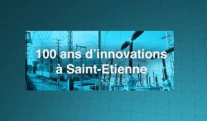 100 ans d'innovation à Saint-Etienne