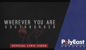 South Border - Wherever You Are - (Lyric)