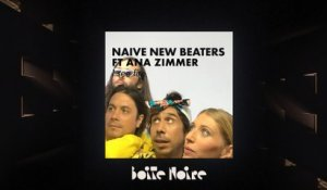 Naive New Beaters ft. Ana Zimmer (live) | Boite Noire