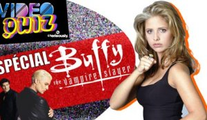 VIDEO QUIZ #13 : Spécial BUFFY !