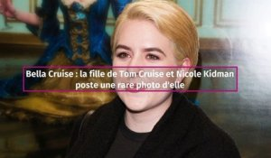 Bella Cruise : la fille de Tom Cruise et Nicole Kidman poste une rare photo d'elle