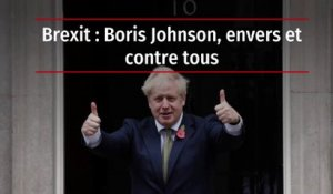 Brexit : Boris Johnson, envers et contre tous