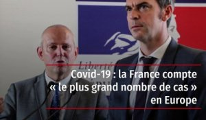 Covid-19 : la France compte « le plus grand nombre de cas » en Europe