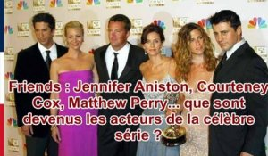 Friends : Jennifer Aniston, Courteney Cox, Matthew Perry... que sont devenus les acteurs de la ...