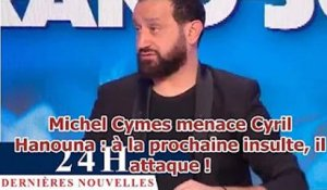 Michel Cymes menace Cyril Hanouna : à la prochaine insulte, il attaque !