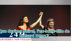 Que devient Shirel, l'ex-belle-fille de Richard Berry ?