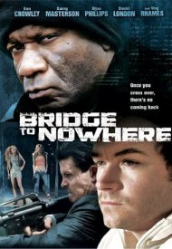 Affiche de The Bridge to Nowhere