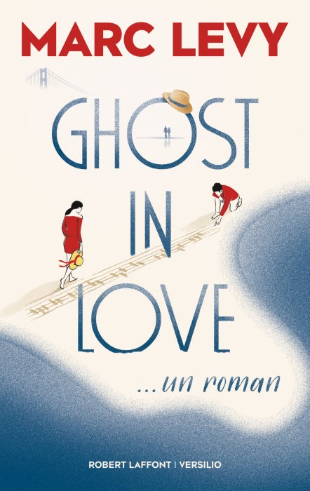 """Ghost in Love"" de Marc Levy (Robert Laffont/Versilio)"